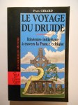 GIRARD Paul,Le voyage du druide. Itinéraire initiatique à travers la France celtique.